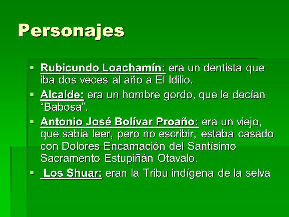 Personajes Rubicundo Loachamín: era un dentista que iba dos veces al año a El Idilio.
