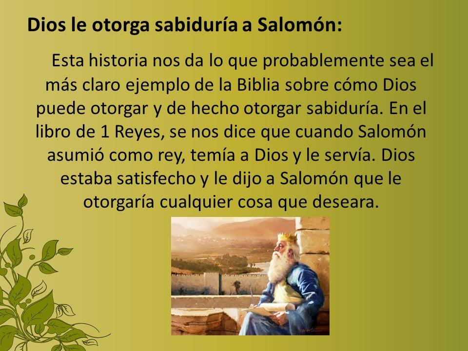 Dios le otorga sabiduría a Salomón: Esta historia nos da lo que probablemente sea el más claro ejemplo de la Biblia sobre cómo Dios puede otorgar y de