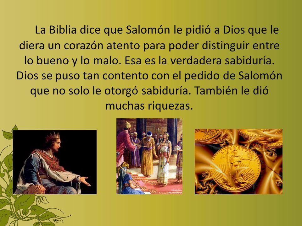 La Biblia dice que Salomón le pidió a Dios que le diera un corazón atento para poder distinguir entre lo bueno y lo malo. Esa es la verdadera sabidurí