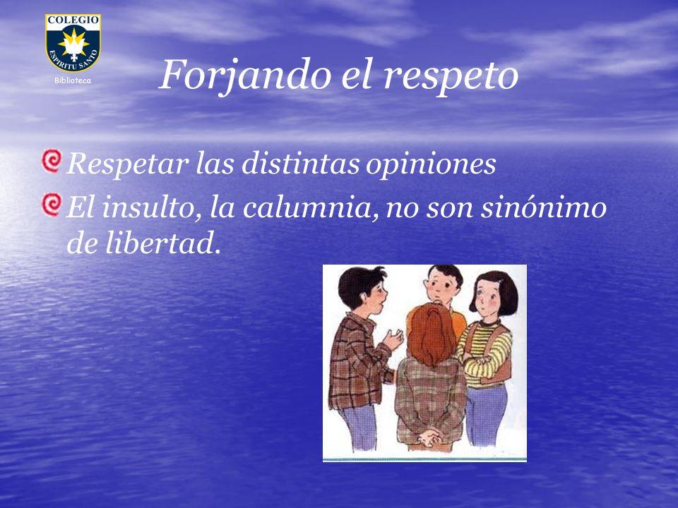 Forjando el respeto Respetar las distintas opiniones El insulto, la calumnia, no son sinónimo de libertad. Biblioteca