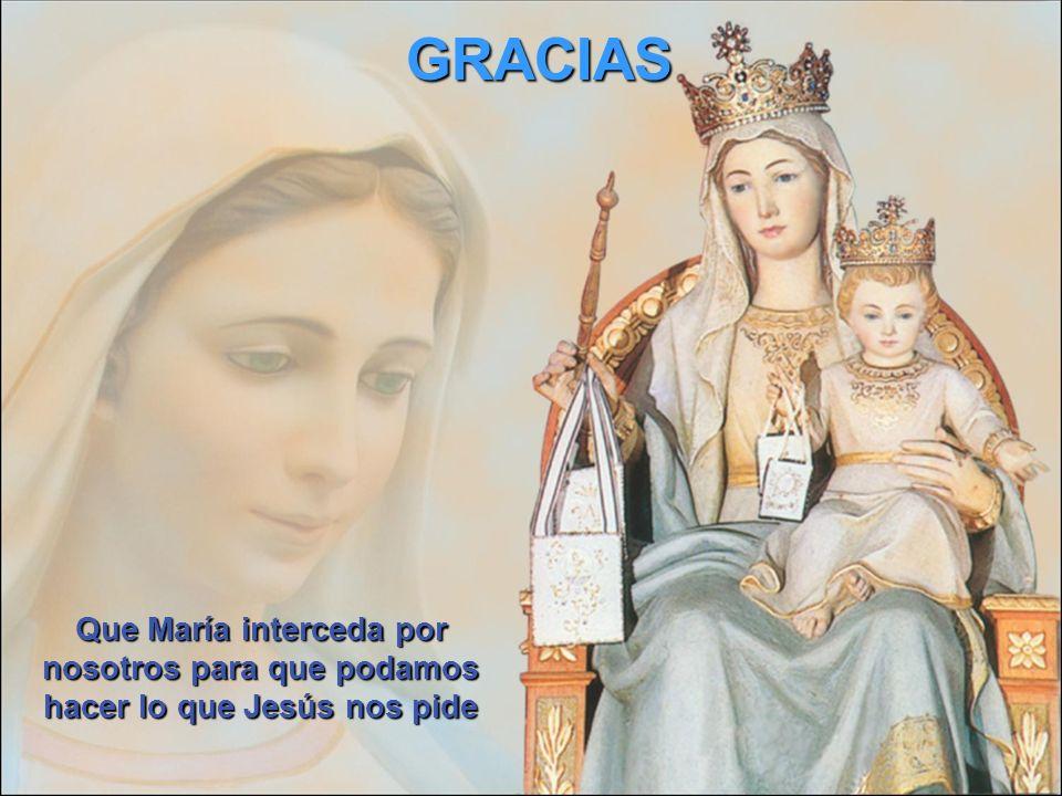 Que María interceda por nosotros para que podamos hacer lo que Jesús nos pide GRACIAS