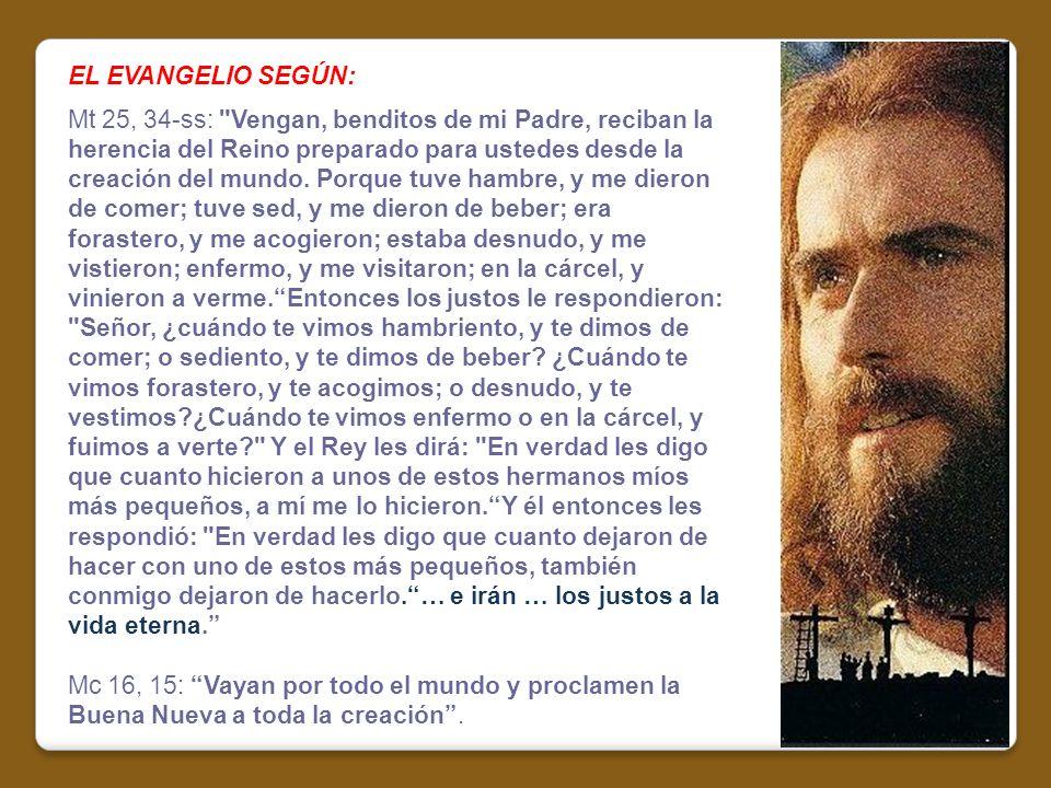 EL EVANGELIO SEGÚN: Mt 25, 34-ss: