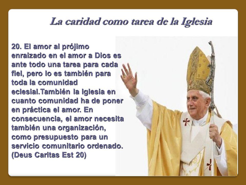 20. El amor al prójimo enraizado en el amor a Dios es ante todo una tarea para cada fiel, pero lo es también para toda la comunidad eclesial.También l
