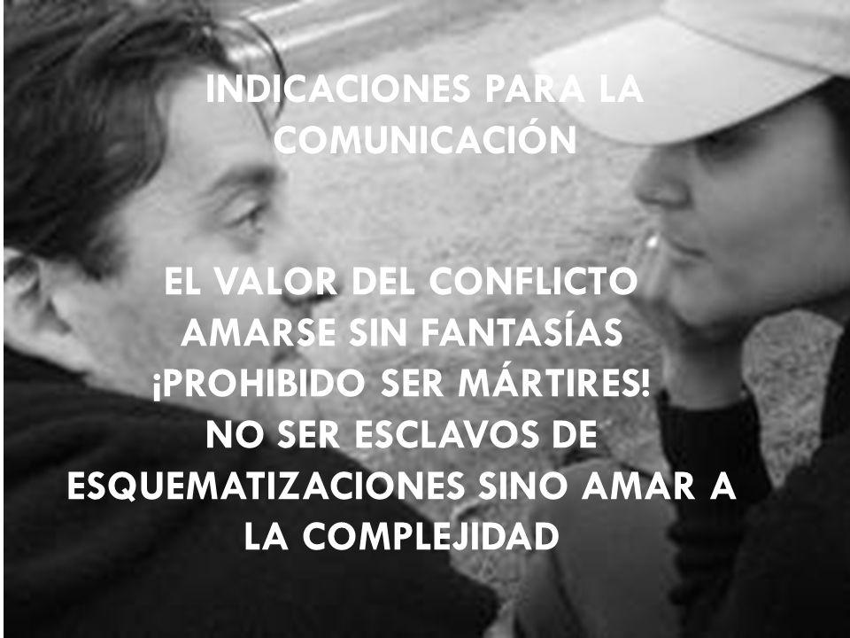 EL VALOR DEL CONFLICTO AMARSE SIN FANTASÍAS ¡PROHIBIDO SER MÁRTIRES.