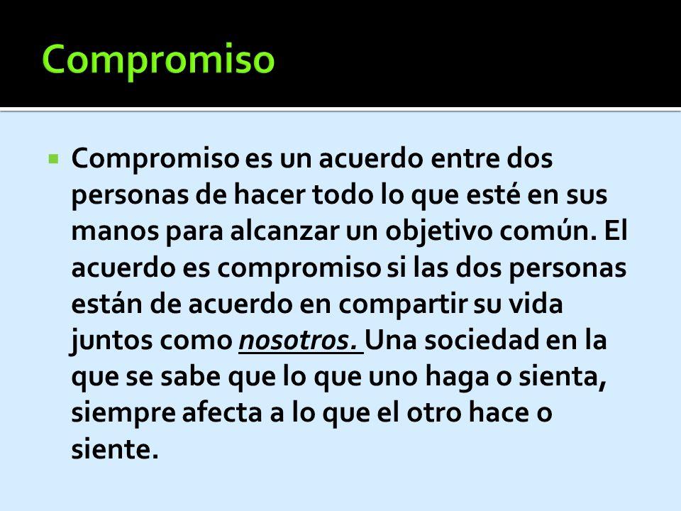 Compromiso es un acuerdo entre dos personas de hacer todo lo que esté en sus manos para alcanzar un objetivo común.