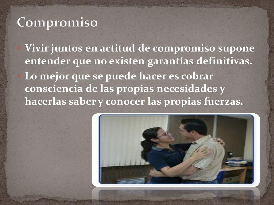 Vivir juntos en actitud de compromiso supone entender que no existen garantías definitivas.
