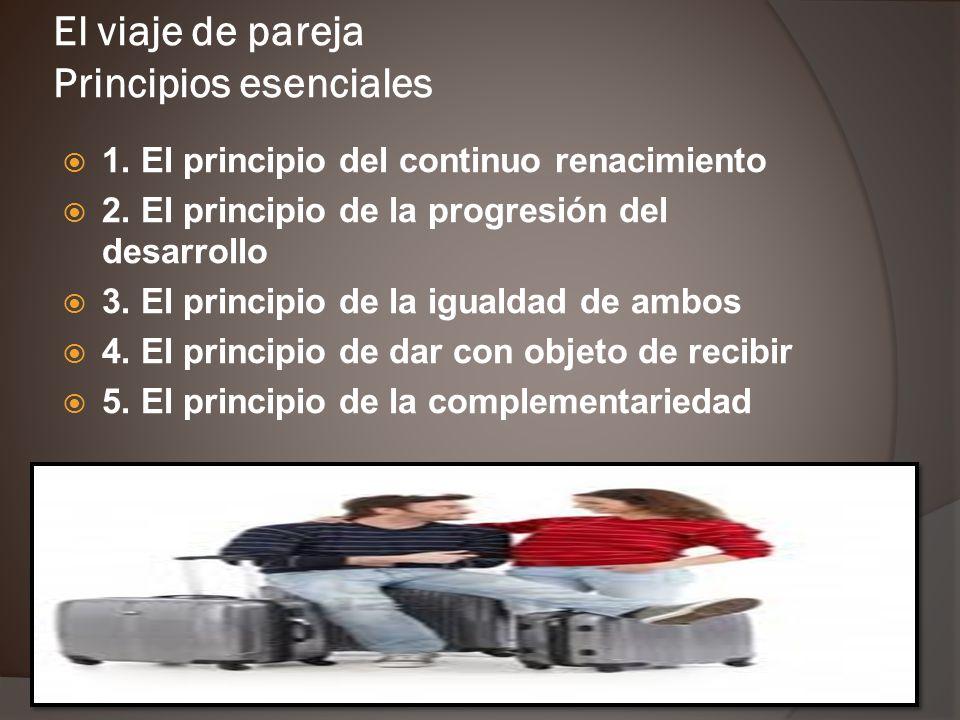 El viaje de pareja Principios esenciales 1.El principio del continuo renacimiento 2.