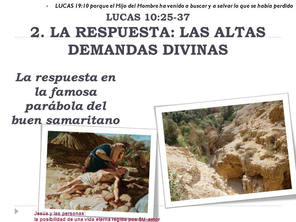 LUCAS 19:10 porque el Hijo del Hombre ha venido a buscar y a salvar lo que se había perdido La respuesta en la famosa parábola del buen samaritano LUCAS 10:25-37 2.