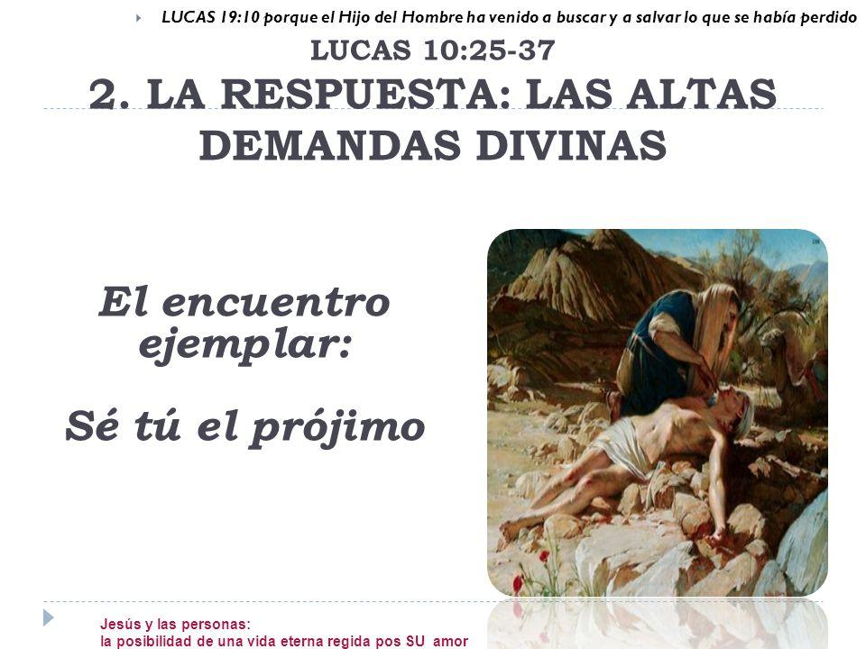 LUCAS 19:10 porque el Hijo del Hombre ha venido a buscar y a salvar lo que se había perdido El encuentro ejemplar: Sé tú el prójimo LUCAS 10:25-37 2.