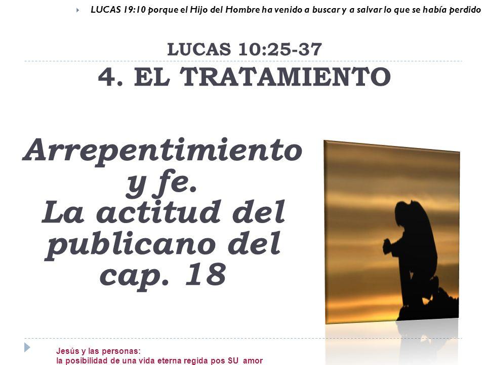 LUCAS 19:10 porque el Hijo del Hombre ha venido a buscar y a salvar lo que se había perdido Arrepentimiento y fe. La actitud del publicano del cap. 18