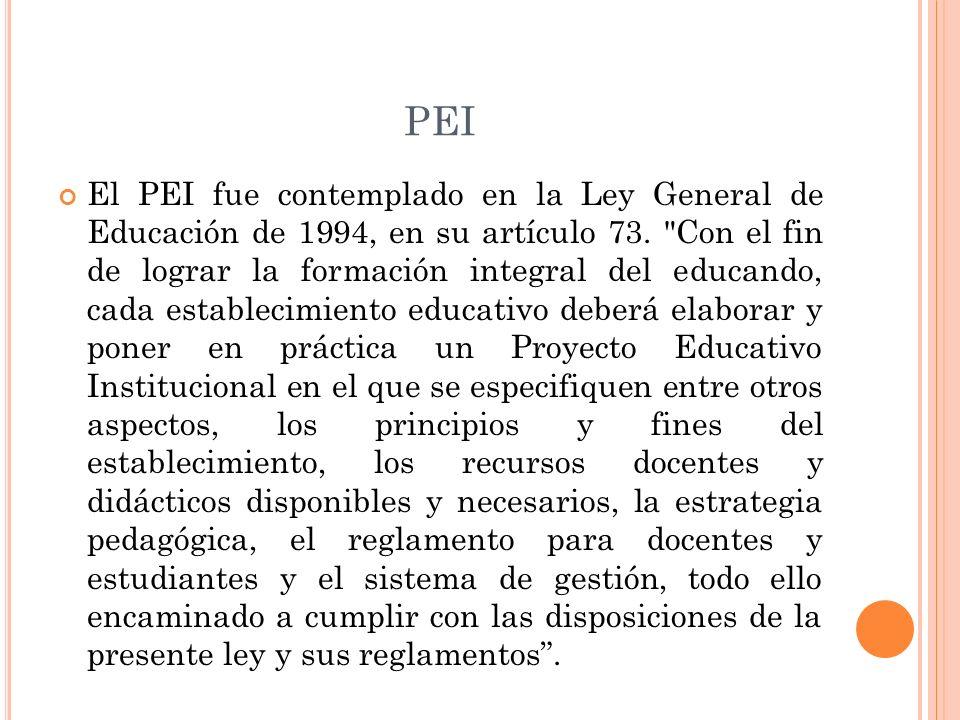 PEI El PEI fue contemplado en la Ley General de Educación de 1994, en su artículo 73.