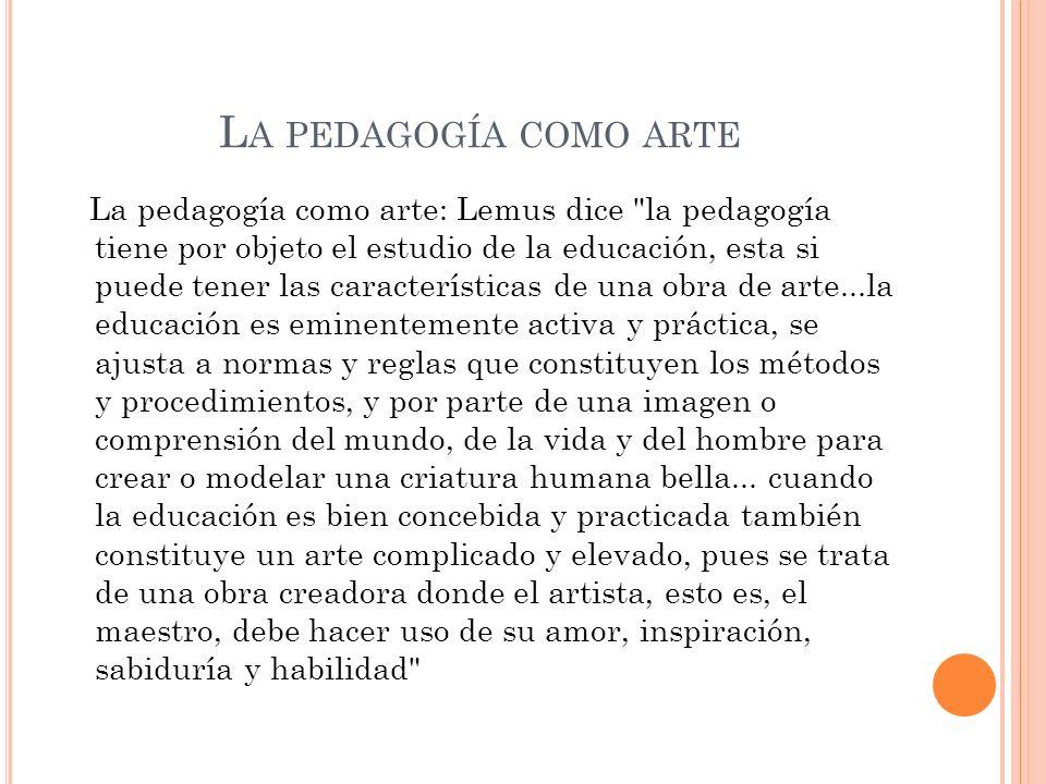 L A PEDAGOGÍA COMO ARTE La pedagogía como arte: Lemus dice