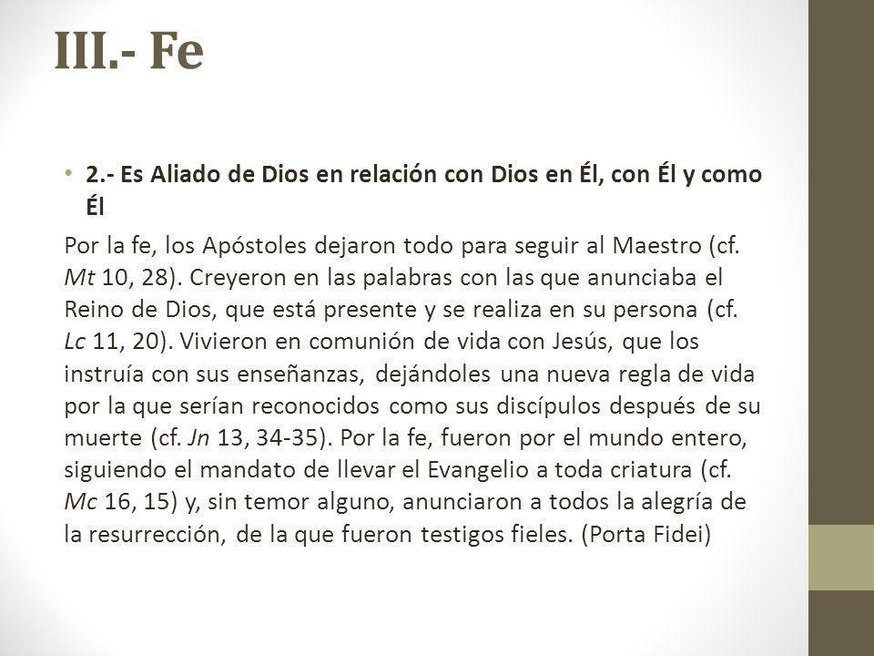 III.- Fe 2.- Es Aliado de Dios en relación con Dios en Él, con Él y como Él Por la fe, los Apóstoles dejaron todo para seguir al Maestro (cf. Mt 10, 2
