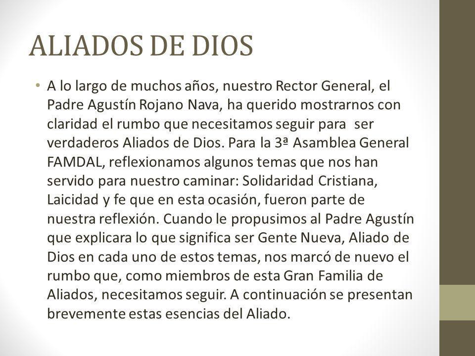 ALIADOS DE DIOS A lo largo de muchos años, nuestro Rector General, el Padre Agustín Rojano Nava, ha querido mostrarnos con claridad el rumbo que neces