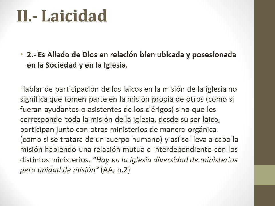 II.- Laicidad 2.- Es Aliado de Dios en relación bien ubicada y posesionada en la Sociedad y en la Iglesia. Hablar de participación de los laicos en la