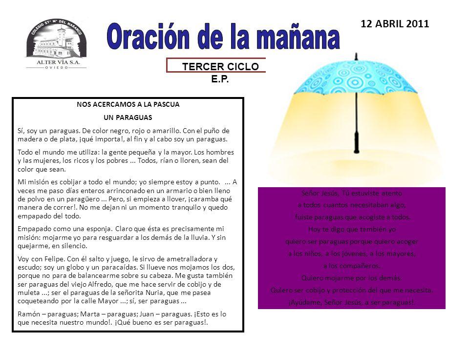TERCER CICLO E.P. 12 ABRIL 2011 NOS ACERCAMOS A LA PASCUA UN PARAGUAS Sí, soy un paraguas. De color negro, rojo o amarillo. Con el puño de madera o de