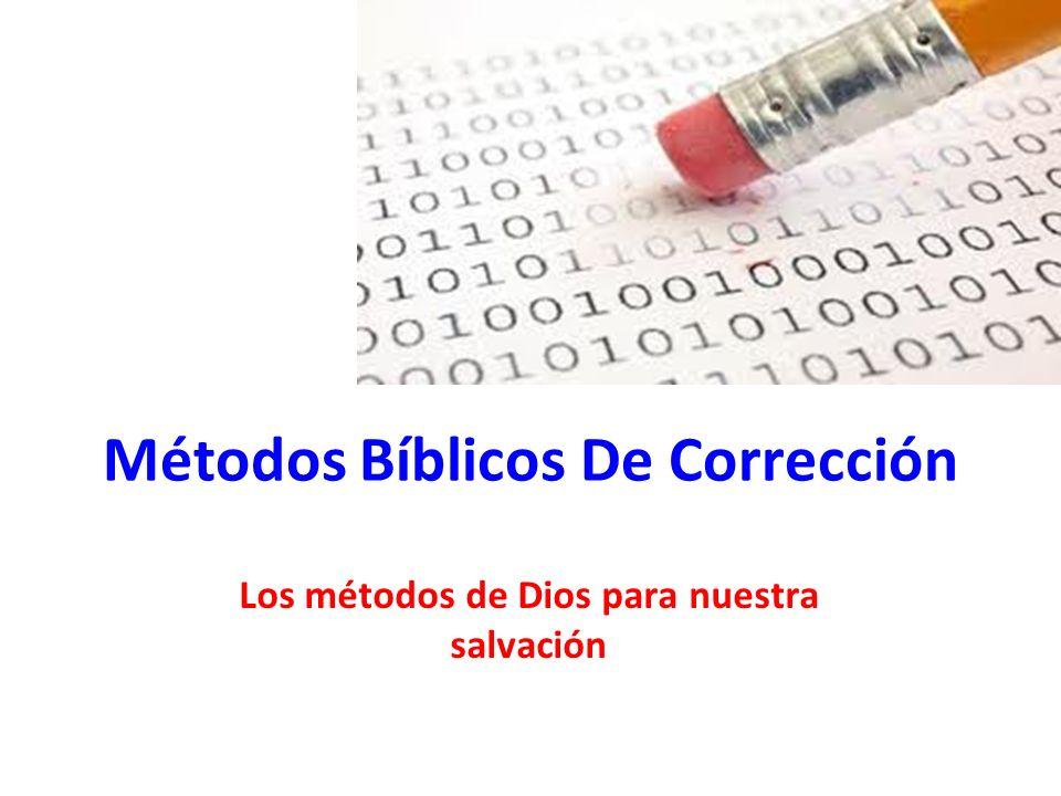 Métodos Bíblicos De Corrección Los métodos de Dios para nuestra salvación