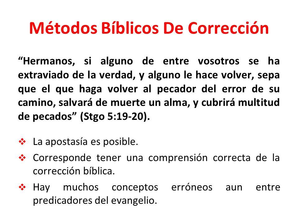 Métodos Bíblicos De Corrección Hermanos, si alguno de entre vosotros se ha extraviado de la verdad, y alguno le hace volver, sepa que el que haga volv