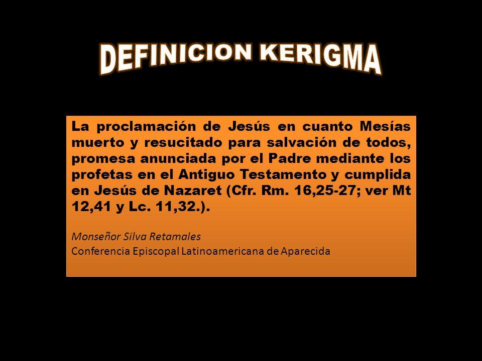 La proclamación de Jesús en cuanto Mesías muerto y resucitado para salvación de todos, promesa anunciada por el Padre mediante los profetas en el Antiguo Testamento y cumplida en Jesús de Nazaret (Cfr.