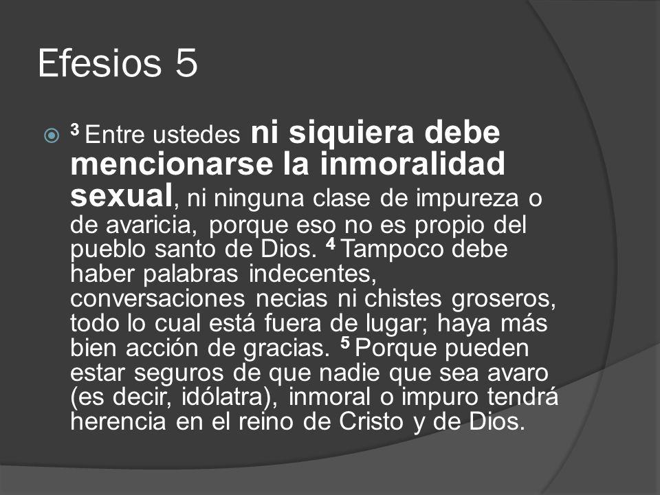 Efesios 5 3 Entre ustedes ni siquiera debe mencionarse la inmoralidad sexual, ni ninguna clase de impureza o de avaricia, porque eso no es propio del