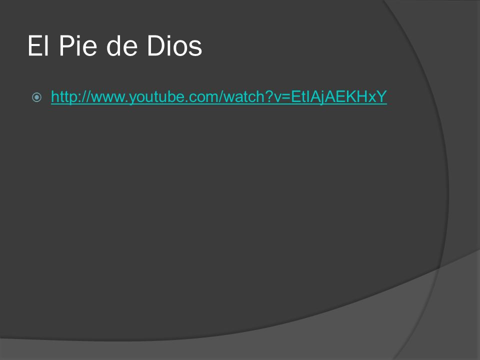 El Pie de Dios http://www.youtube.com/watch?v=EtIAjAEKHxY