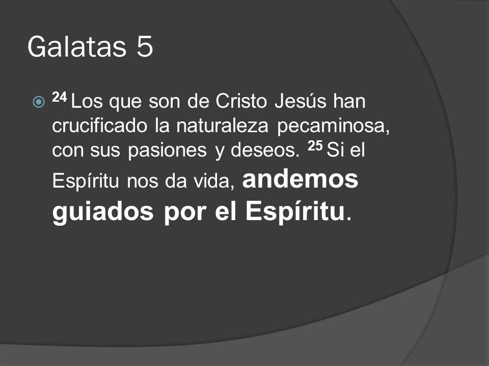 Galatas 5 24 Los que son de Cristo Jesús han crucificado la naturaleza pecaminosa, con sus pasiones y deseos. 25 Si el Espíritu nos da vida, andemos g