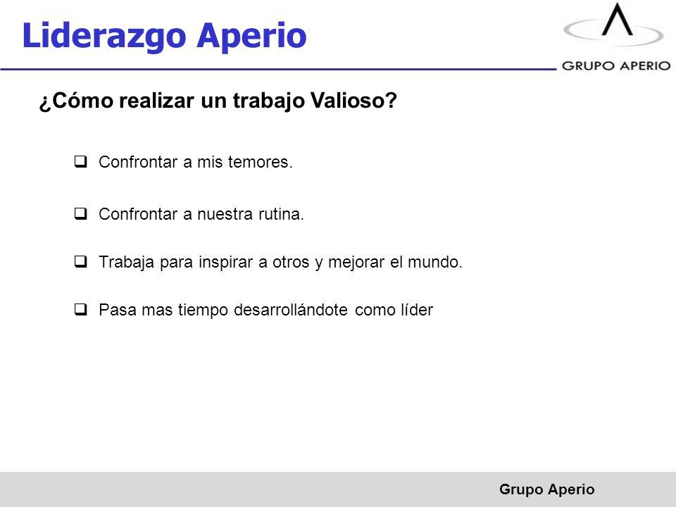 Aperio, S.A.de C.V. ® Grupo Aperio Liderazgo Aperio ¿Cómo realizar un trabajo Valioso.
