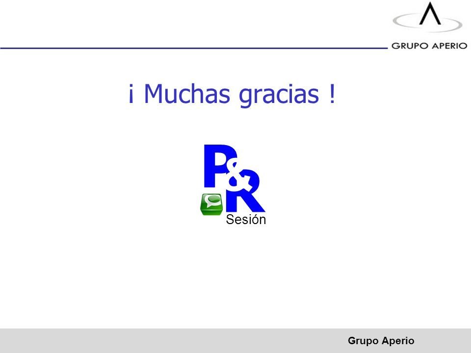 Aperio, S.A. de C.V. ® ¡ Muchas gracias ! P R & Sesión Grupo Aperio