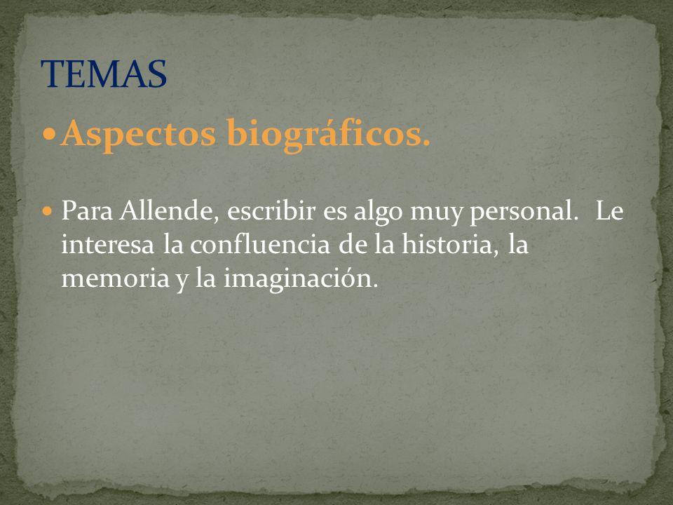 Aspectos biográficos. Para Allende, escribir es algo muy personal. Le interesa la confluencia de la historia, la memoria y la imaginación.