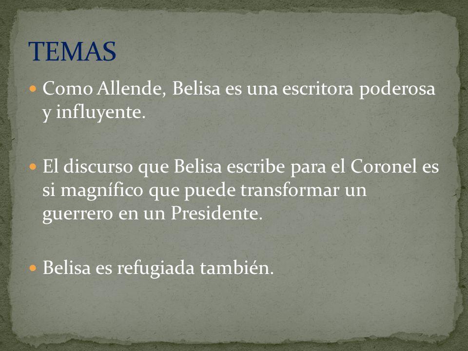 Como Allende, Belisa es una escritora poderosa y influyente. El discurso que Belisa escribe para el Coronel es si magnífico que puede transformar un g
