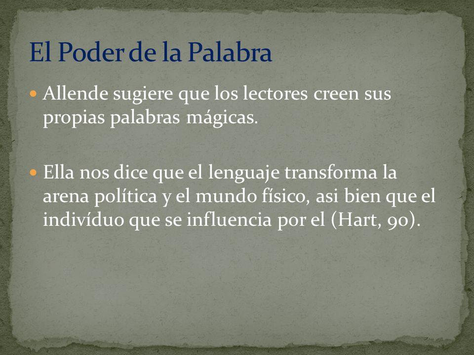 Allende sugiere que los lectores creen sus propias palabras mágicas. Ella nos dice que el lenguaje transforma la arena política y el mundo físico, asi