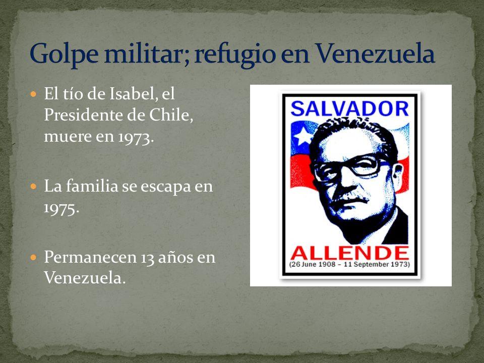 El tío de Isabel, el Presidente de Chile, muere en 1973. La familia se escapa en 1975. Permanecen 13 años en Venezuela.