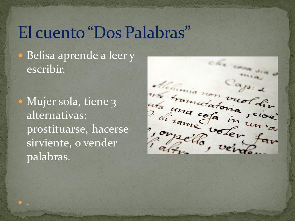 Belisa aprende a leer y escribir. Mujer sola, tiene 3 alternativas: prostituarse, hacerse sirviente, o vender palabras..
