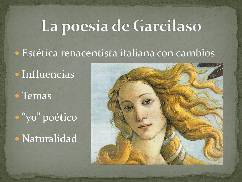 Estética renacentista italiana con cambios Influencias Temas yo poético Naturalidad