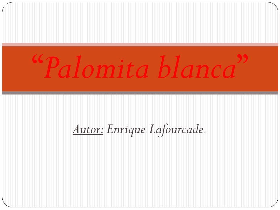 Autor: Enrique Lafourcade. Palomita blanca