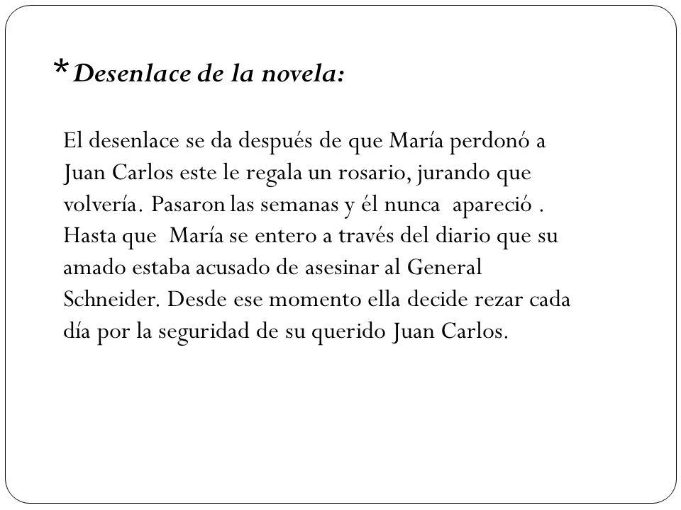 * Desenlace de la novela: El desenlace se da después de que María perdonó a Juan Carlos este le regala un rosario, jurando que volvería. Pasaron las s
