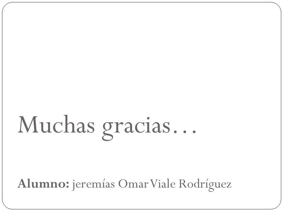 Muchas gracias… Alumno: jeremías Omar Viale Rodríguez