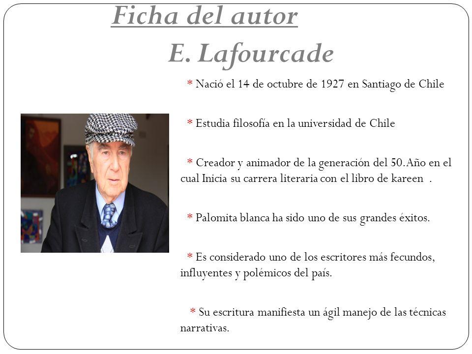 Ficha del autor E. Lafourcade * Nació el 14 de octubre de 1927 en Santiago de Chile * Estudia filosofía en la universidad de Chile * Creador y animado