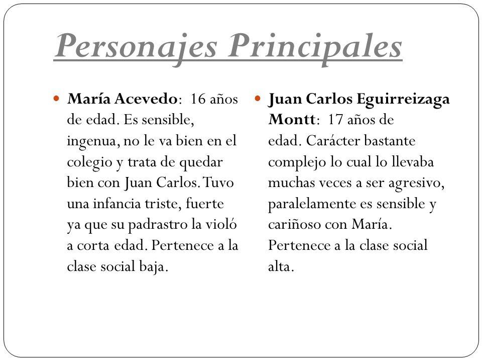 Personajes Principales María Acevedo: 16 años de edad. Es sensible, ingenua, no le va bien en el colegio y trata de quedar bien con Juan Carlos. Tuvo
