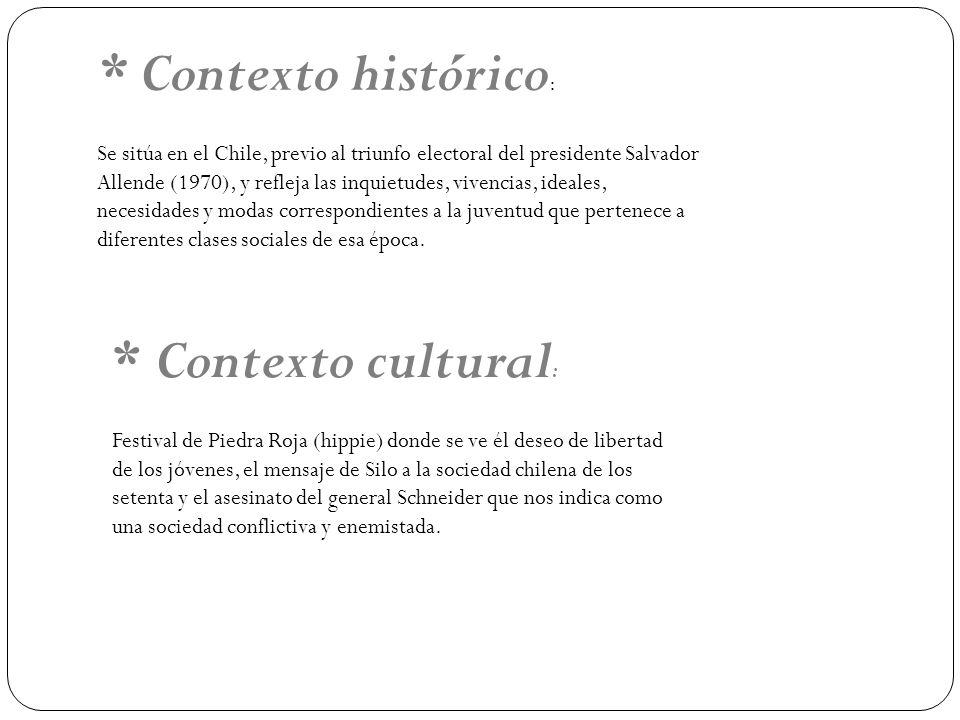 * Contexto histórico : Se sitúa en el Chile, previo al triunfo electoral del presidente Salvador Allende (1970), y refleja las inquietudes, vivencias, ideales, necesidades y modas correspondientes a la juventud que pertenece a diferentes clases sociales de esa época.