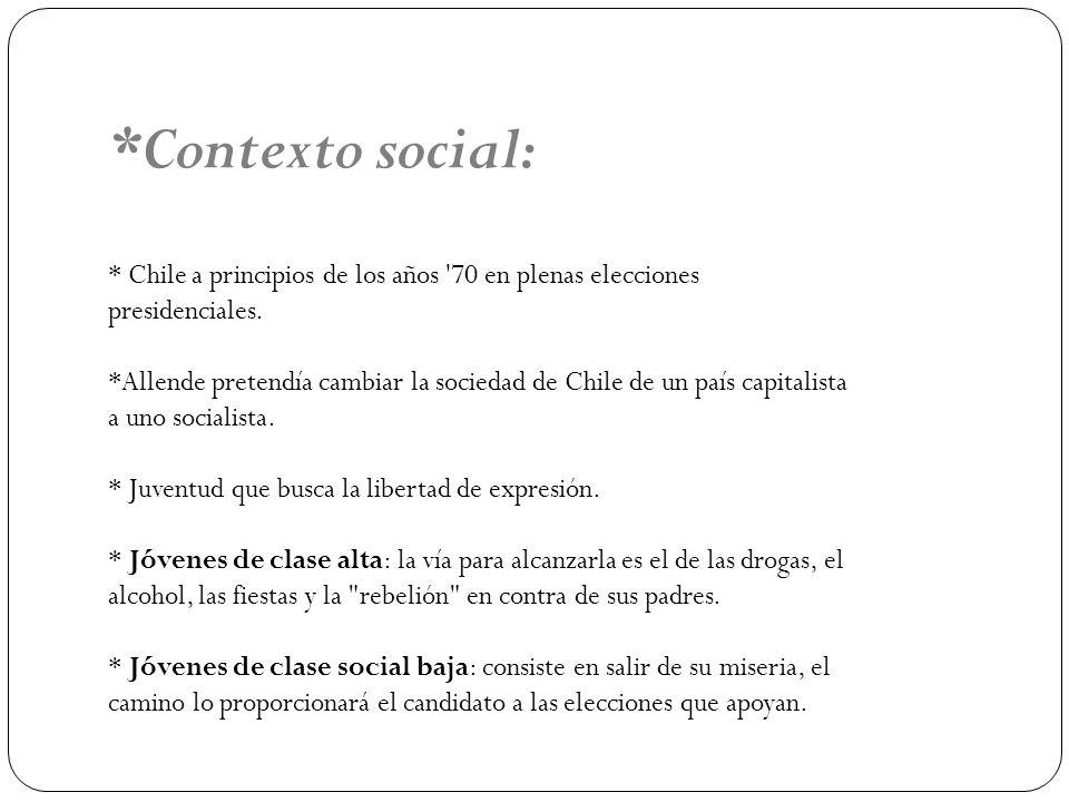 *Contexto social: * Chile a principios de los años '70 en plenas elecciones presidenciales. *Allende pretendía cambiar la sociedad de Chile de un país
