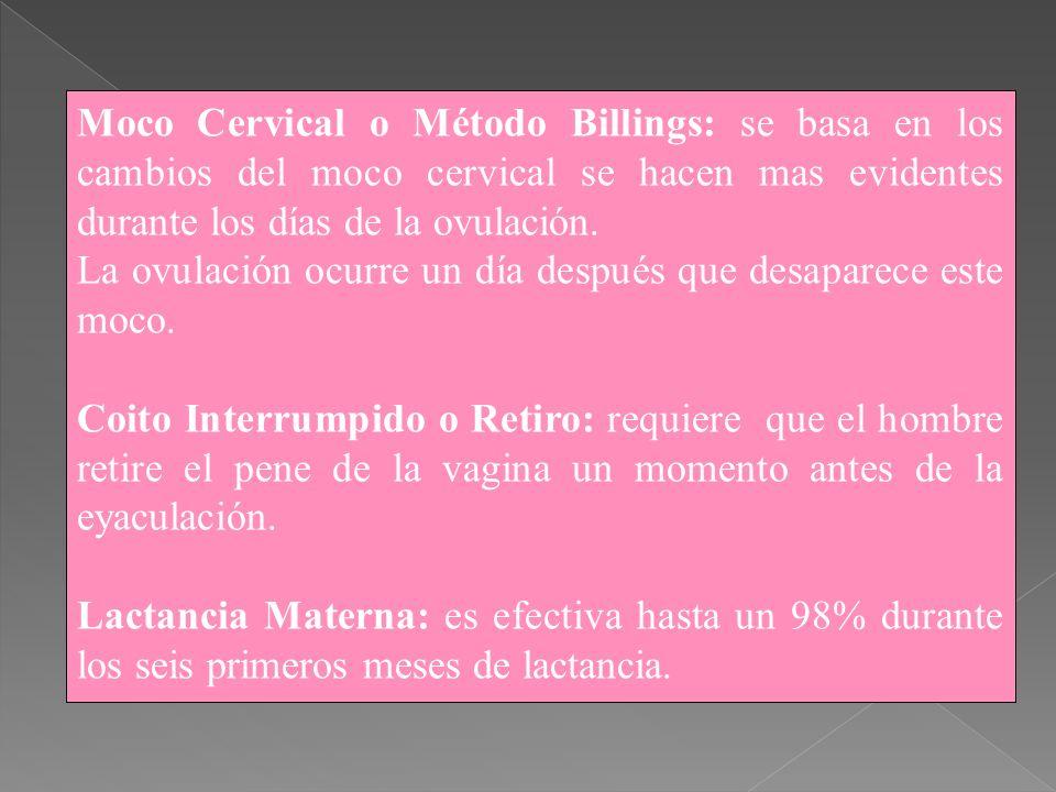 Moco Cervical o Método Billings: se basa en los cambios del moco cervical se hacen mas evidentes durante los días de la ovulación. La ovulación ocurre
