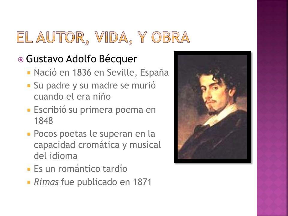 Gustavo Adolfo Bécquer Nació en 1836 en Seville, España Su padre y su madre se murió cuando el era niño Escribió su primera poema en 1848 Pocos poetas