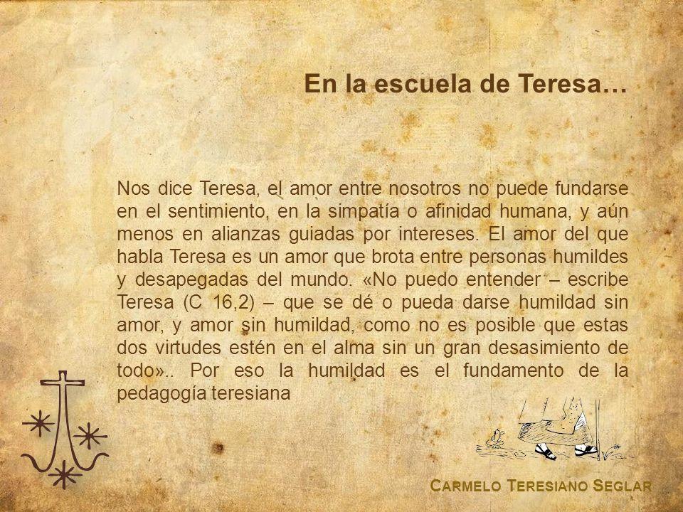En la escuela de Teresa… Nos dice Teresa, el amor entre nosotros no puede fundarse en el sentimiento, en la simpatía o afinidad humana, y aún menos en