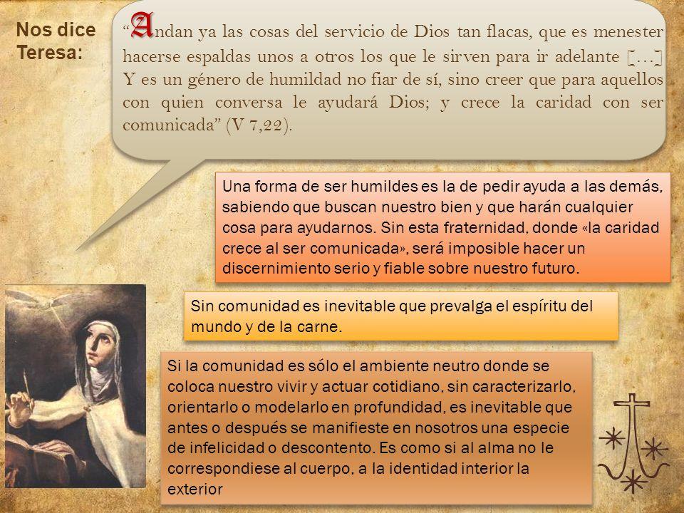 Nos dice Teresa: A A ndan ya las cosas del servicio de Dios tan flacas, que es menester hacerse espaldas unos a otros los que le sirven para ir adelan