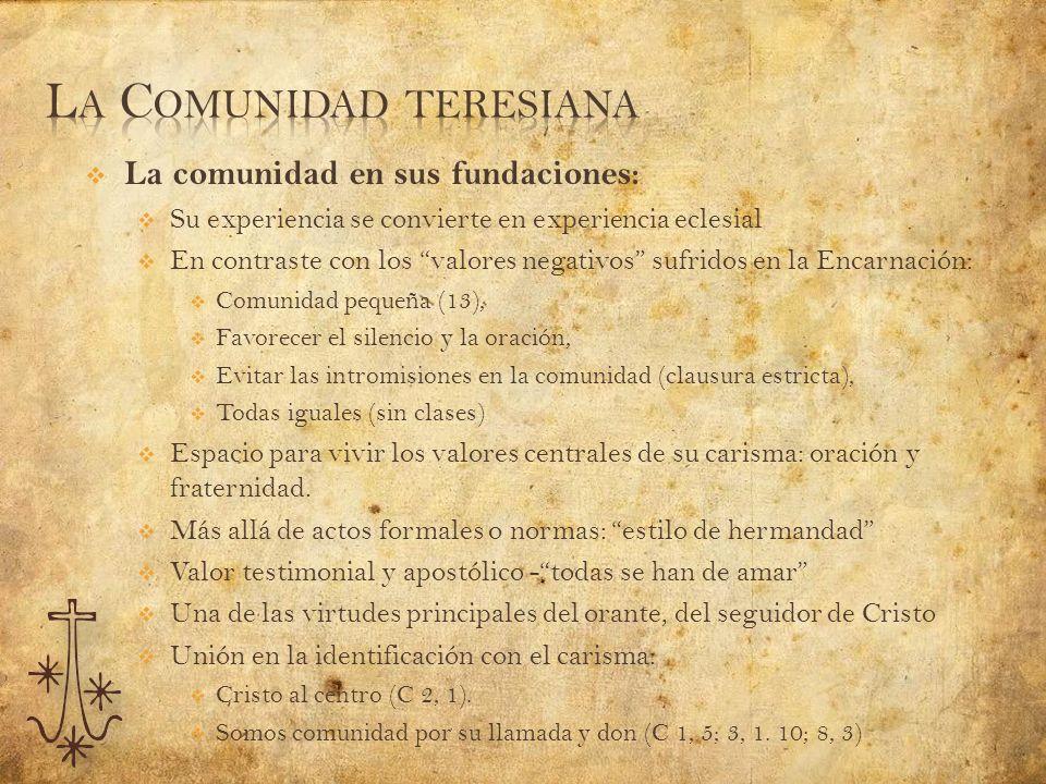 La comunidad en sus fundaciones: Su experiencia se convierte en experiencia eclesial En contraste con los valores negativos sufridos en la Encarnación