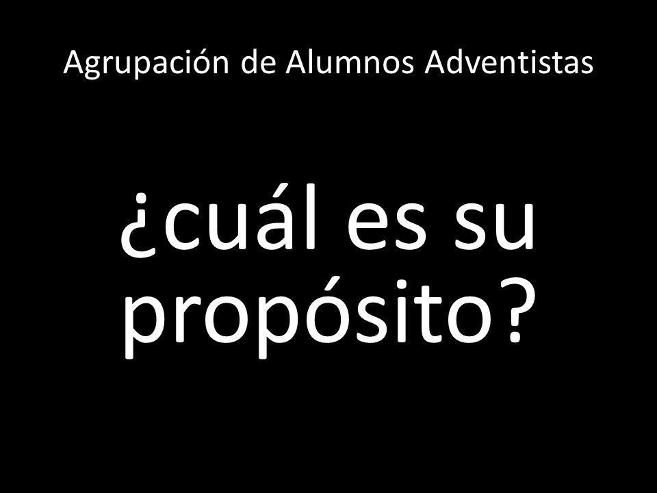 Agrupación de Alumnos Adventistas ¿cuál es su propósito?