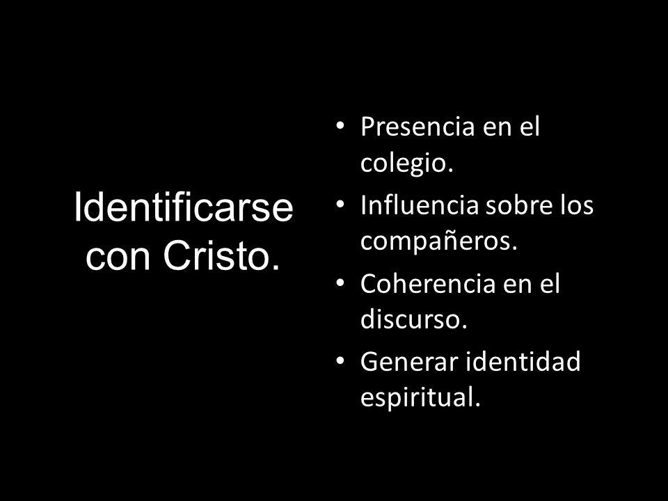 Identificarse con Cristo. Presencia en el colegio. Influencia sobre los compañeros. Coherencia en el discurso. Generar identidad espiritual.