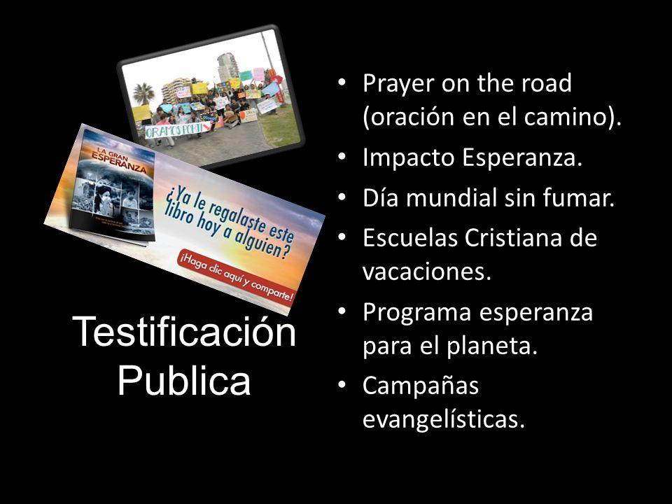 Testificación Publica Prayer on the road (oración en el camino). Impacto Esperanza. Día mundial sin fumar. Escuelas Cristiana de vacaciones. Programa