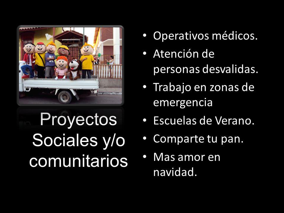 Proyectos Sociales y/o comunitarios Operativos médicos. Atención de personas desvalidas. Trabajo en zonas de emergencia Escuelas de Verano. Comparte t